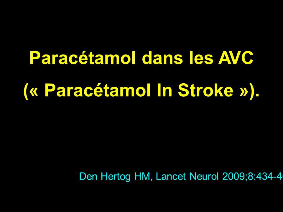 Paracétamol dans les AVC (« Paracétamol In Stroke »). Den Hertog HM, Lancet Neurol 2009;8:434-40
