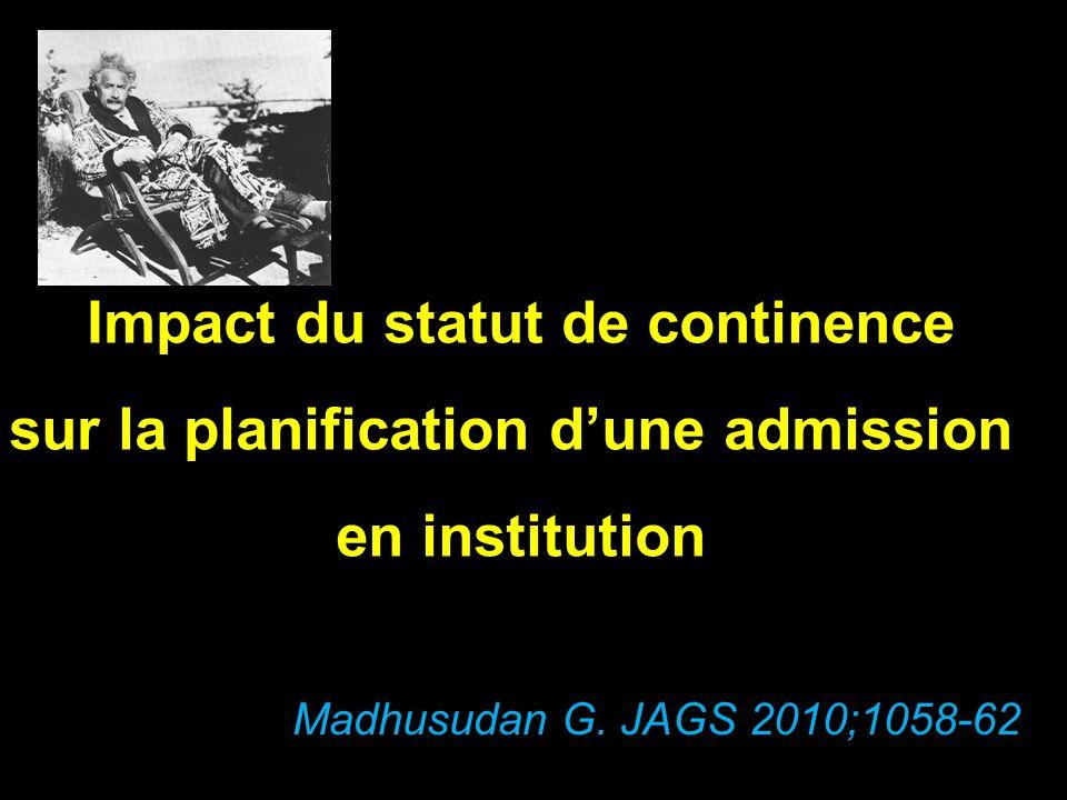 Impact du statut de continence sur la planification dune admission en institution Madhusudan G. JAGS 2010;1058-62