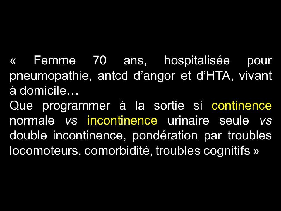 « Femme 70 ans, hospitalisée pour pneumopathie, antcd dangor et dHTA, vivant à domicile… Que programmer à la sortie si continence normale vs incontine