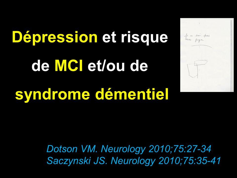 Dépression et risque de MCI et/ou de syndrome démentiel Dotson VM. Neurology 2010;75:27-34 Saczynski JS. Neurology 2010;75:35-41