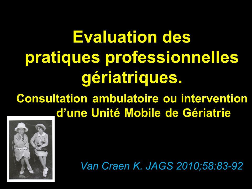 Evaluation des pratiques professionnelles gériatriques. Consultation ambulatoire ou intervention dune Unité Mobile de Gériatrie Van Craen K. JAGS 2010