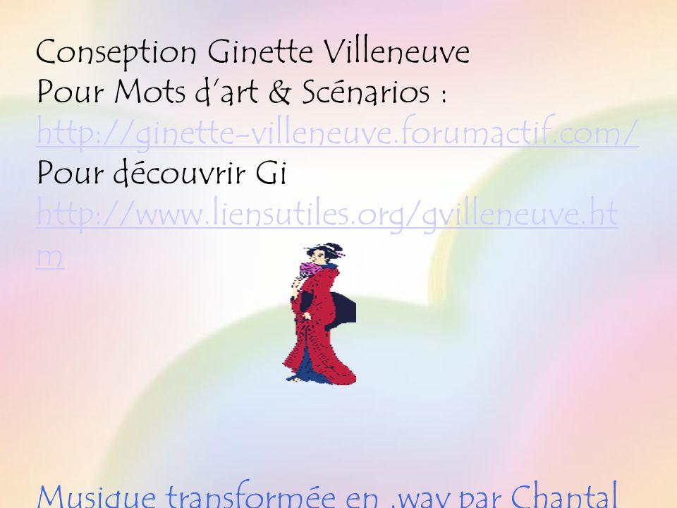 Conseption Ginette Villeneuve Pour Mots dart & Scénarios : http://ginette-villeneuve.forumactif.com/ Pour découvrir Gi http://www.liensutiles.org/gvilleneuve.ht m http://www.liensutiles.org/gvilleneuve.ht m Musique transformée en.wav par Chantal Coté…
