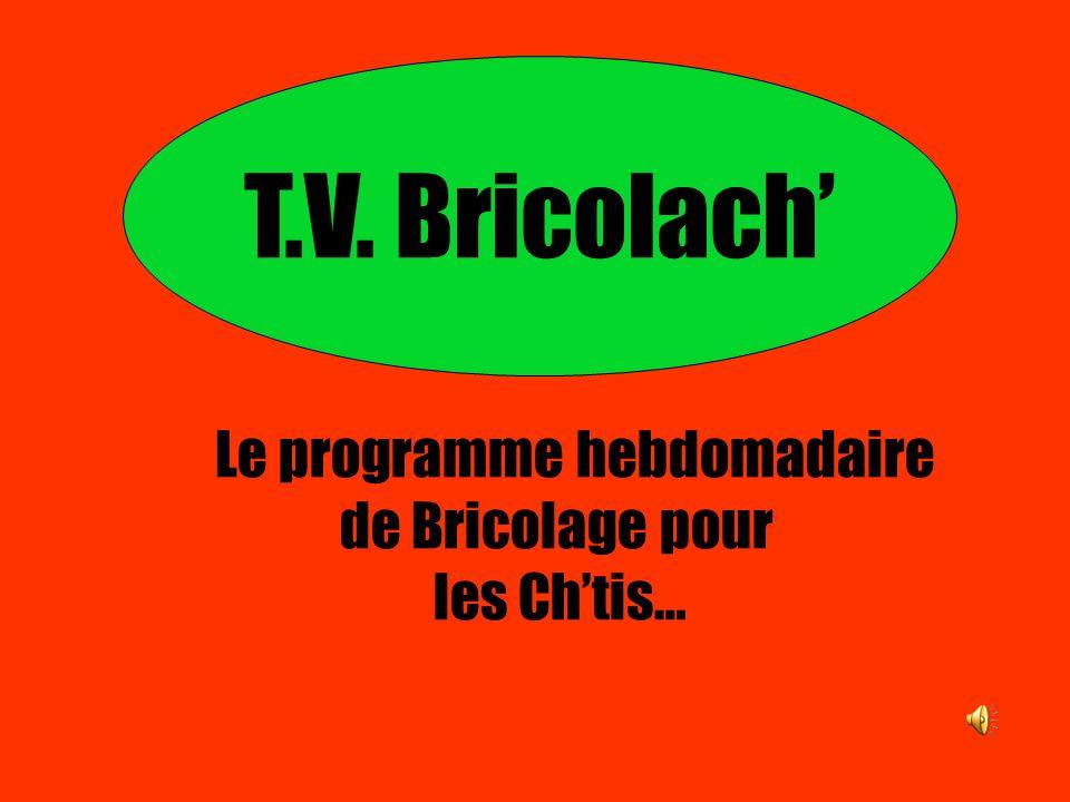 T.V. Bricolach Le programme hebdomadaire de Bricolage pour les Chtis…
