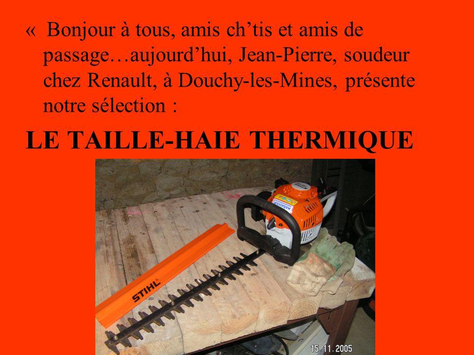 « Bonjour à tous, amis chtis et amis de passage…aujourdhui, Jean-Pierre, soudeur chez Renault, à Douchy-les-Mines, présente notre sélection : LE TAILL