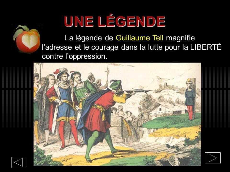 La légende de Guillaume Tell magnifie ladresse et le courage dans la lutte pour la LIBERTÉ contre loppression.