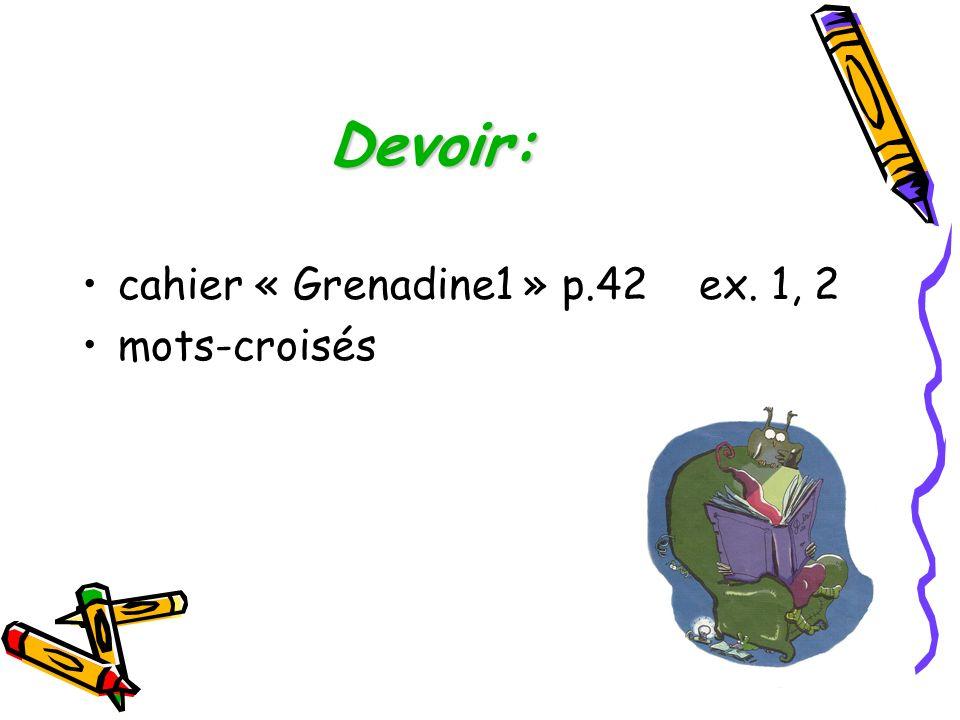 Devoir: cahier « Grenadine1 » р.42 ex. 1, 2 mots-croisés