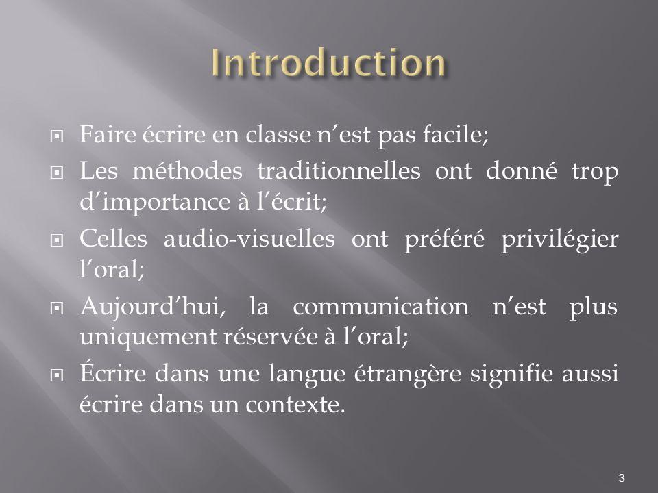 Faire écrire en classe nest pas facile; Les méthodes traditionnelles ont donné trop dimportance à lécrit; Celles audio-visuelles ont préféré privilégi