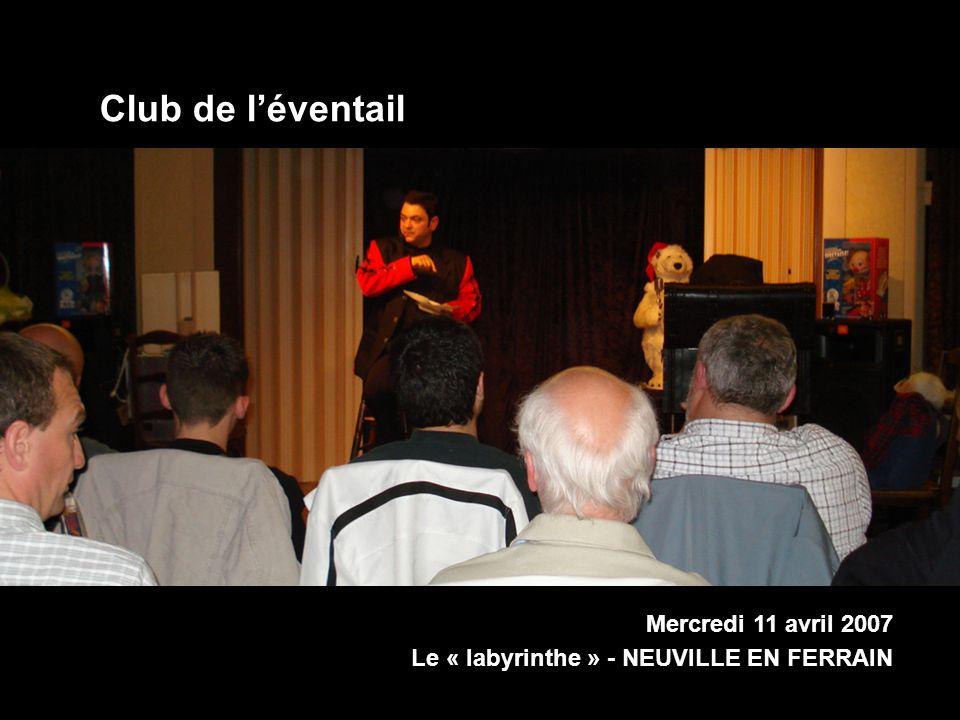 Mercredi 11 avril 2007 Le « labyrinthe » - NEUVILLE EN FERRAIN Club de léventail