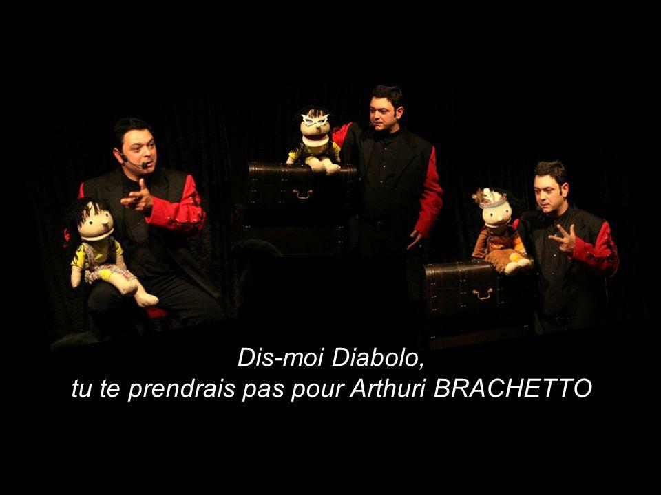 Dis-moi Diabolo, tu te prendrais pas pour Arthuri BRACHETTO