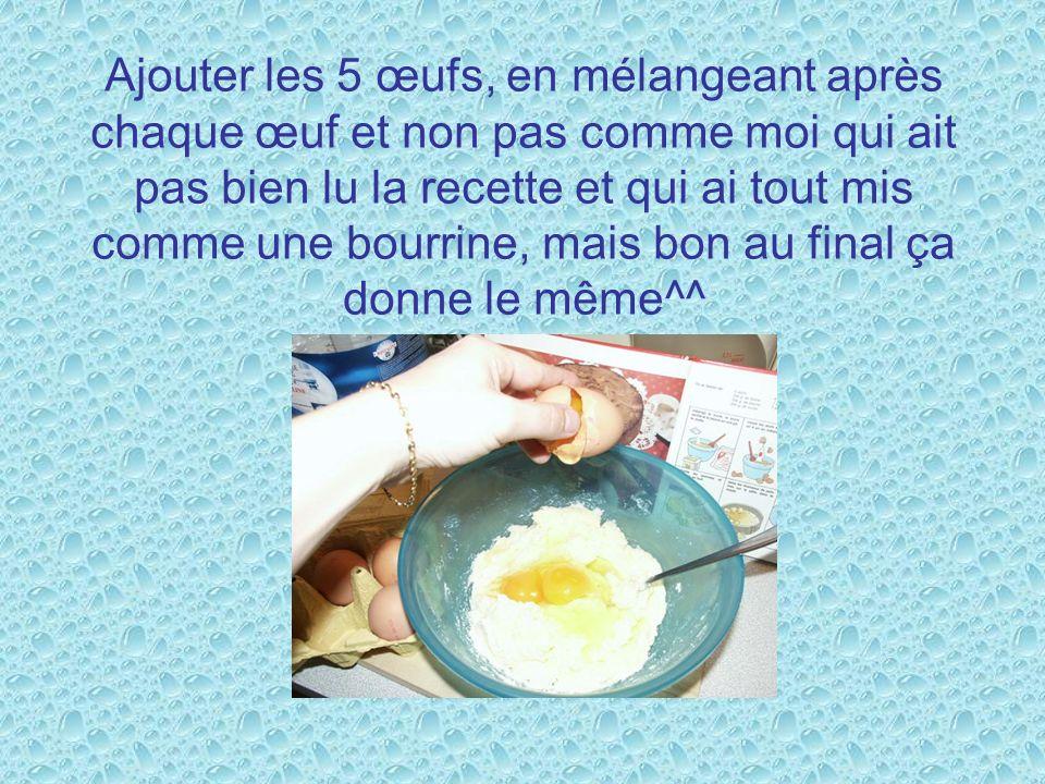 Ajouter les 5 œufs, en mélangeant après chaque œuf et non pas comme moi qui ait pas bien lu la recette et qui ai tout mis comme une bourrine, mais bon au final ça donne le même^^