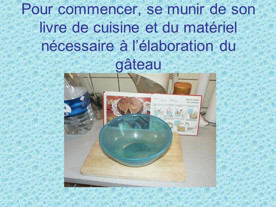 Pour commencer, se munir de son livre de cuisine et du matériel nécessaire à lélaboration du gâteau