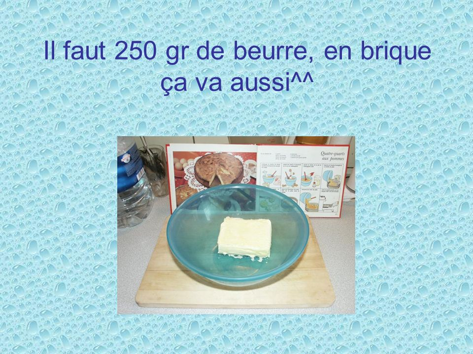 Il faut 250 gr de beurre, en brique ça va aussi^^