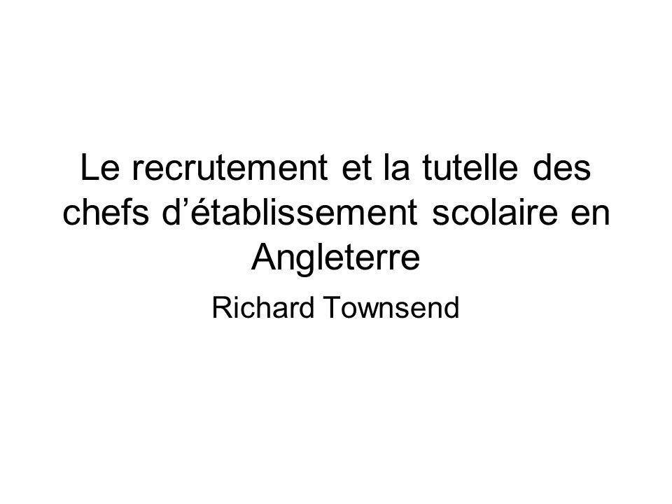 Le recrutement et la tutelle des chefs détablissement scolaire en Angleterre Richard Townsend