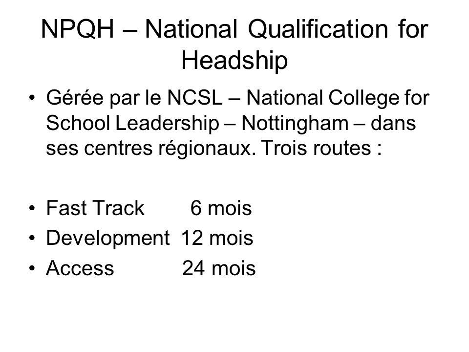 NPQH – National Qualification for Headship Gérée par le NCSL – National College for School Leadership – Nottingham – dans ses centres régionaux. Trois