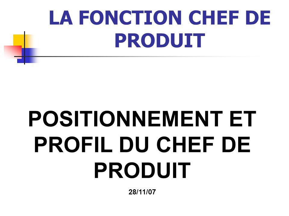 LA FONCTION CHEF DE PRODUIT POSITIONNEMENT ET PROFIL DU CHEF DE PRODUIT 28/11/07
