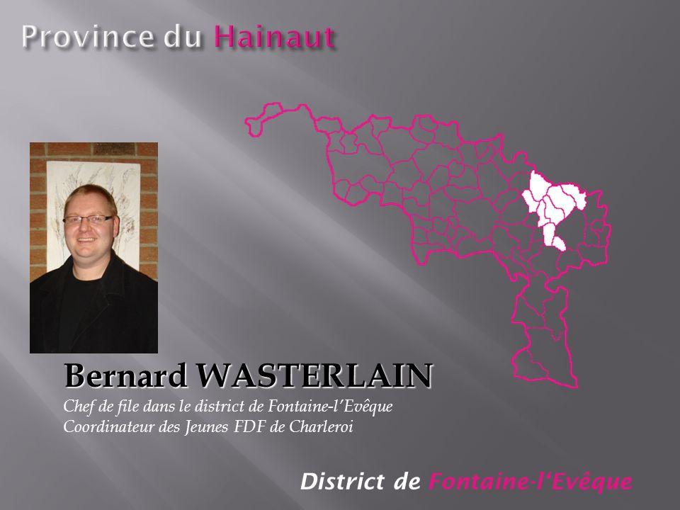 District de Fontaine-lEvêque Bernard WASTERLAIN Chef de file dans le district de Fontaine-lEvêque Coordinateur des Jeunes FDF de Charleroi
