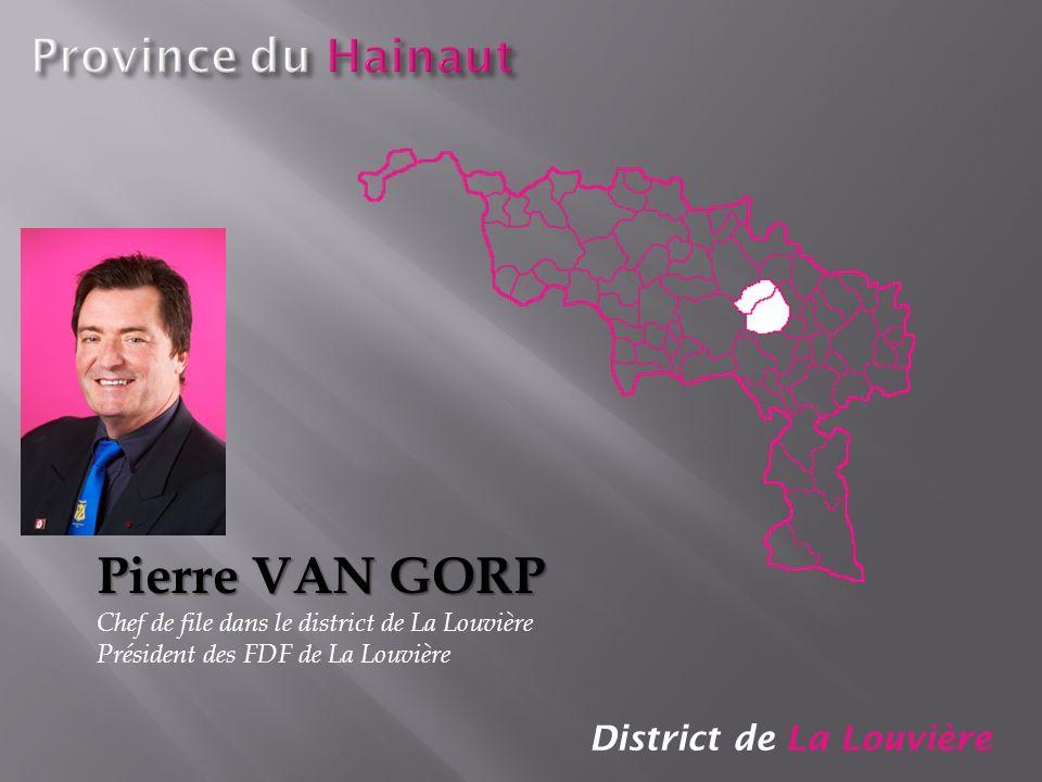 District de La Louvière Pierre VAN GORP Chef de file dans le district de La Louvière Président des FDF de La Louvière