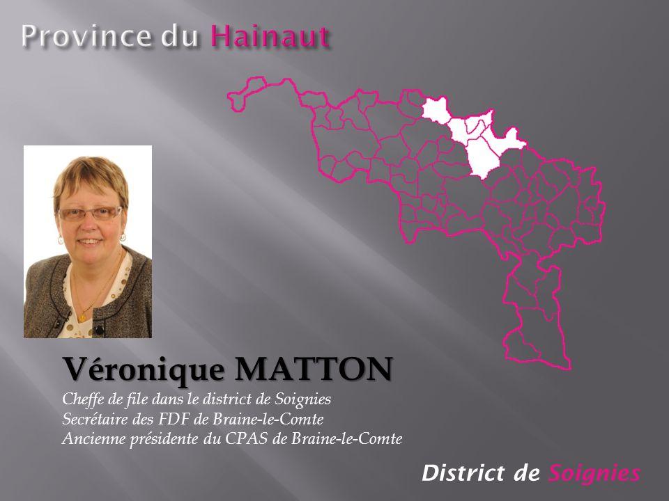 District de Soignies Véronique MATTON Cheffe de file dans le district de Soignies Secrétaire des FDF de Braine-le-Comte Ancienne présidente du CPAS de