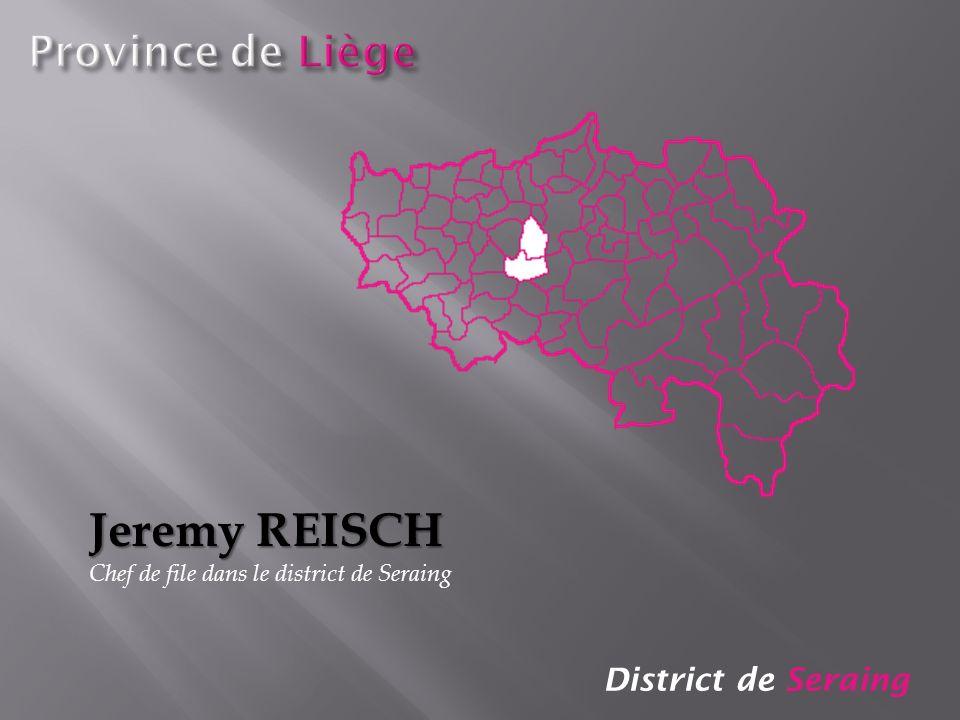 District de Seraing Jeremy REISCH Chef de file dans le district de Seraing