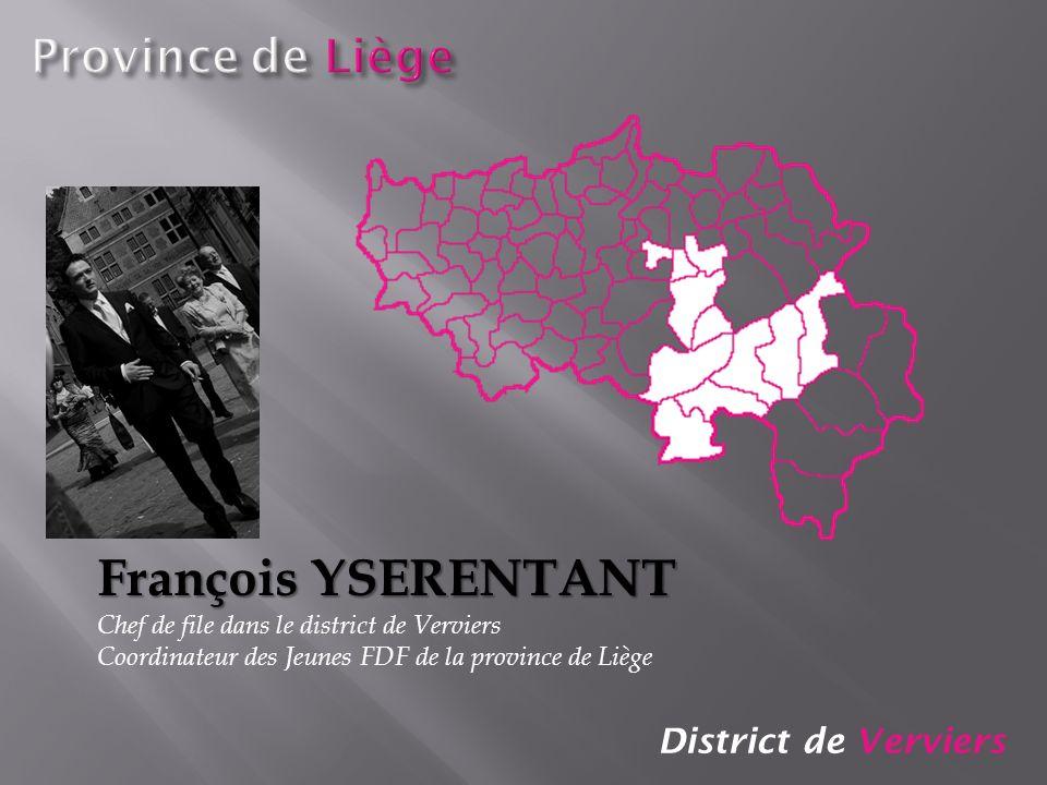 District de Verviers François YSERENTANT Chef de file dans le district de Verviers Coordinateur des Jeunes FDF de la province de Liège