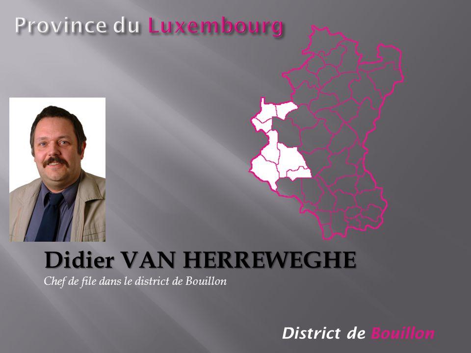 District de Bouillon Didier VAN HERREWEGHE Chef de file dans le district de Bouillon