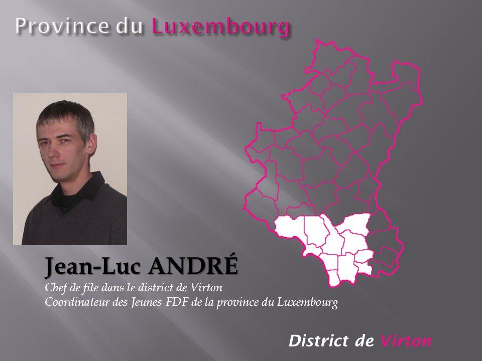 District de Virton Jean-Luc ANDRÉ Chef de file dans le district de Virton Coordinateur des Jeunes FDF de la province du Luxembourg