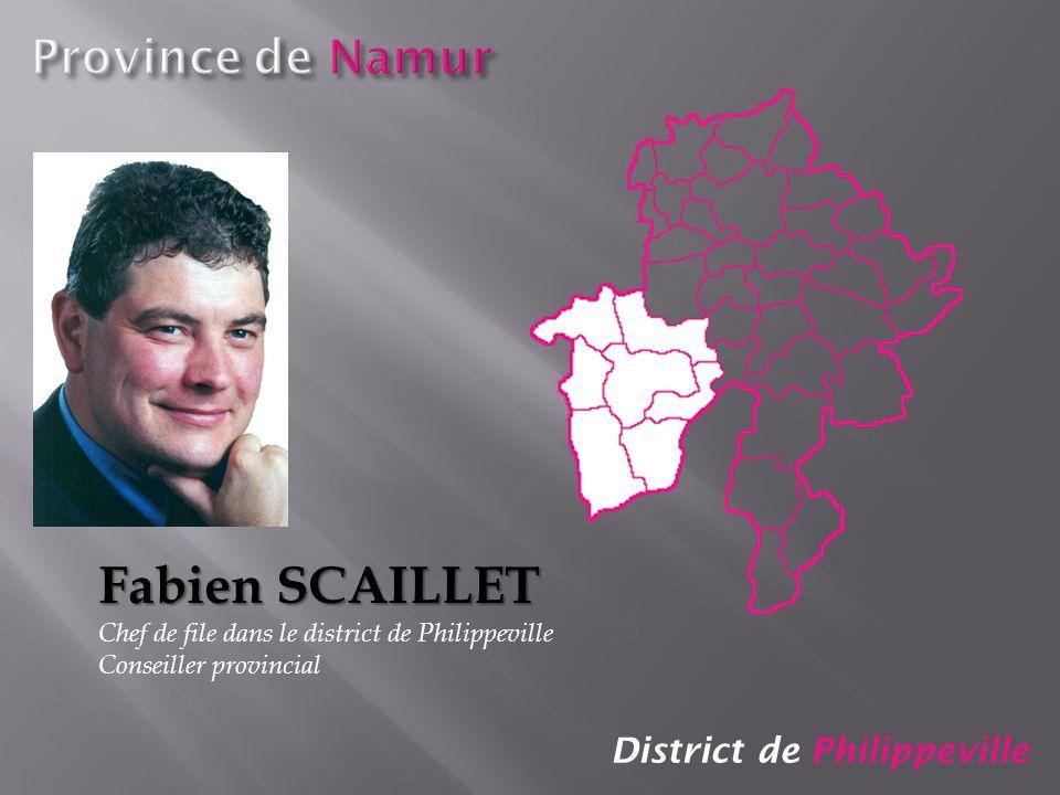 District de Philippeville Fabien SCAILLET Chef de file dans le district de Philippeville Conseiller provincial