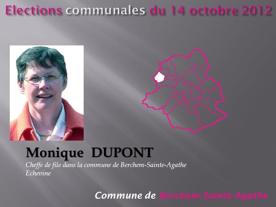 Commune de Berchem-Sainte-Agathe Monique DUPONT Cheffe de file dans la commune de Berchem-Sainte-Agathe Echevine
