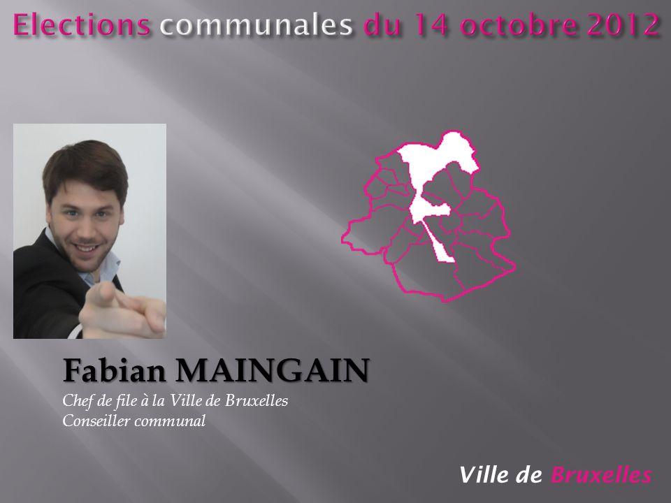 Ville de Bruxelles Fabian MAINGAIN Chef de file à la Ville de Bruxelles Conseiller communal