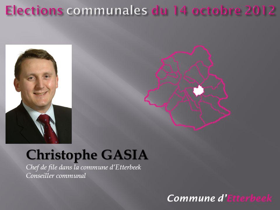 Commune dEtterbeek Christophe GASIA Chef de file dans la commune dEtterbeek Conseiller communal