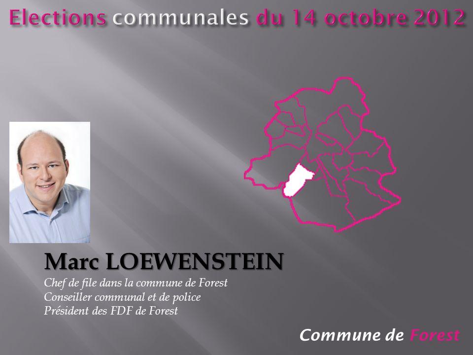 Commune de Forest Marc LOEWENSTEIN Chef de file dans la commune de Forest Conseiller communal et de police Président des FDF de Forest