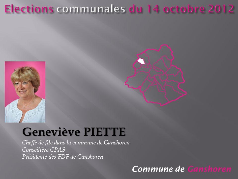 Commune de Ganshoren Geneviève PIETTE Cheffe de file dans la commune de Ganshoren Conseillère CPAS Présidente des FDF de Ganshoren