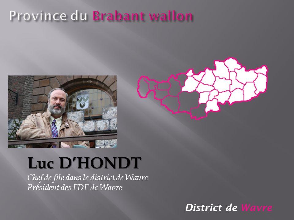 District de Wavre Luc DHONDT Chef de file dans le district de Wavre Président des FDF de Wavre