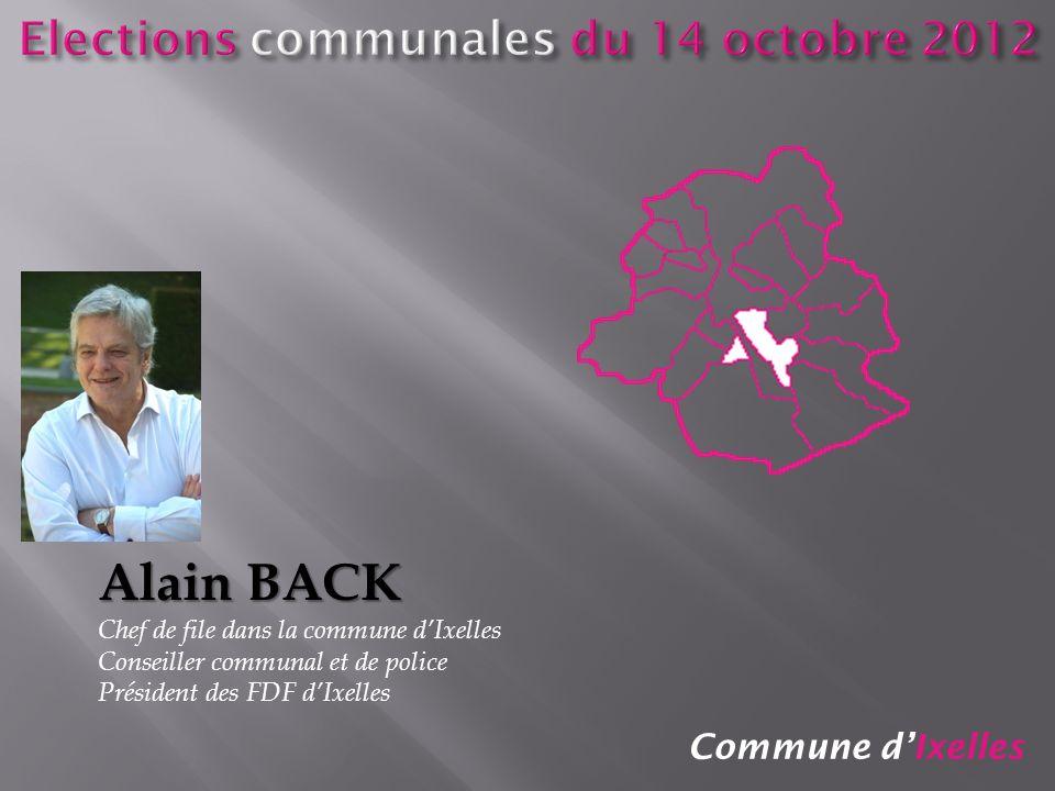 Commune dIxelles Alain BACK Chef de file dans la commune dIxelles Conseiller communal et de police Président des FDF dIxelles