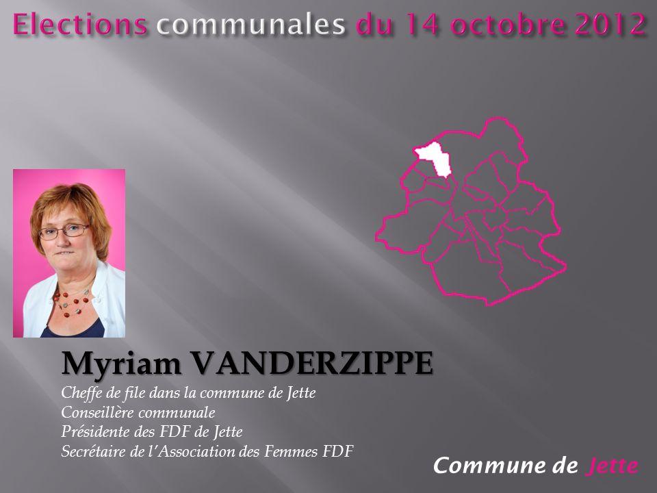Commune de Jette Myriam VANDERZIPPE Cheffe de file dans la commune de Jette Conseillère communale Présidente des FDF de Jette Secrétaire de lAssociati