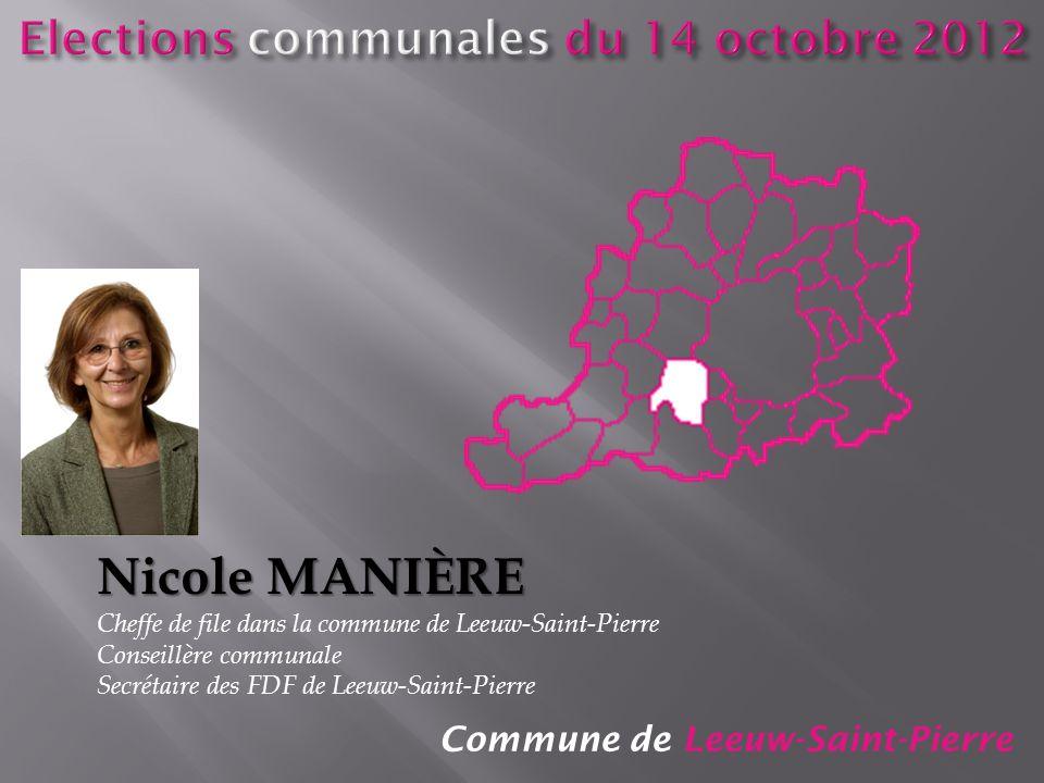 Commune de Leeuw-Saint-Pierre Nicole MANIÈRE Cheffe de file dans la commune de Leeuw-Saint-Pierre Conseillère communale Secrétaire des FDF de Leeuw-Sa
