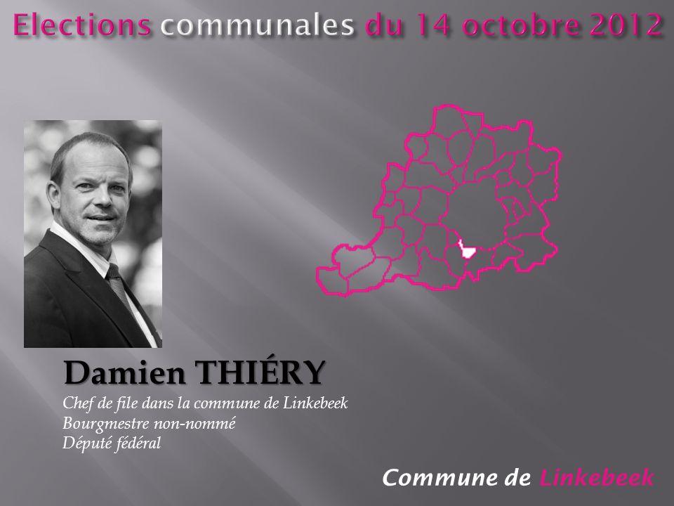 Commune de Linkebeek Damien THIÉRY Chef de file dans la commune de Linkebeek Bourgmestre non-nommé Député fédéral