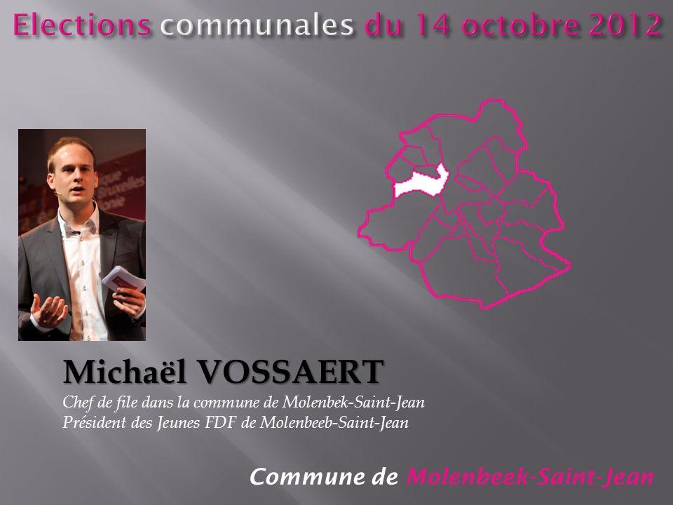 Commune de Molenbeek-Saint-Jean Michaël VOSSAERT Chef de file dans la commune de Molenbek-Saint-Jean Président des Jeunes FDF de Molenbeeb-Saint-Jean