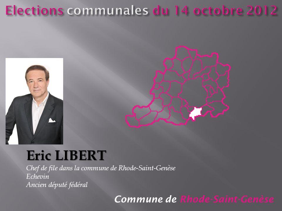Commune de Rhode-Saint-Genèse Eric LIBERT Chef de file dans la commune de Rhode-Saint-Genèse Echevin Ancien député fédéral
