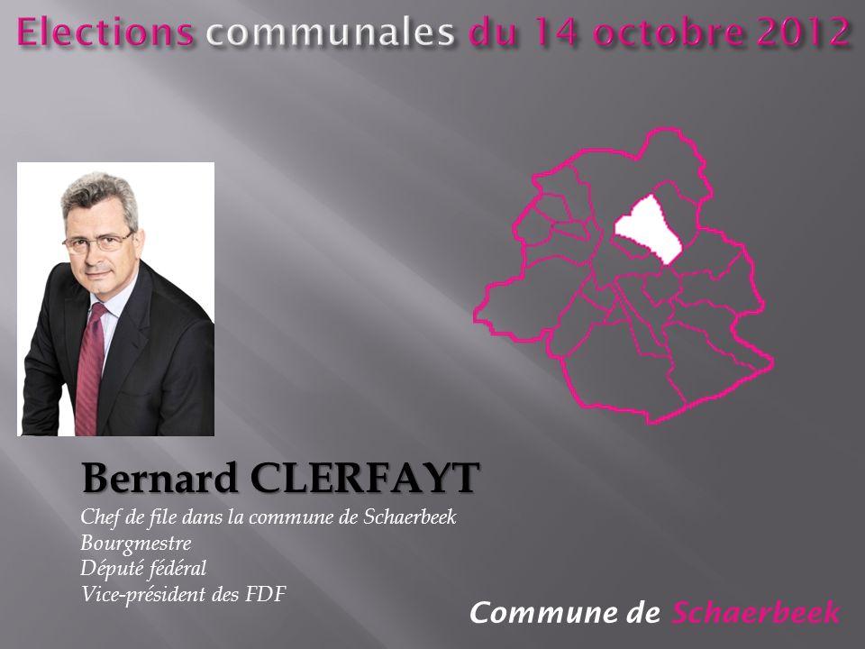 Commune de Schaerbeek Bernard CLERFAYT Chef de file dans la commune de Schaerbeek Bourgmestre Député fédéral Vice-président des FDF