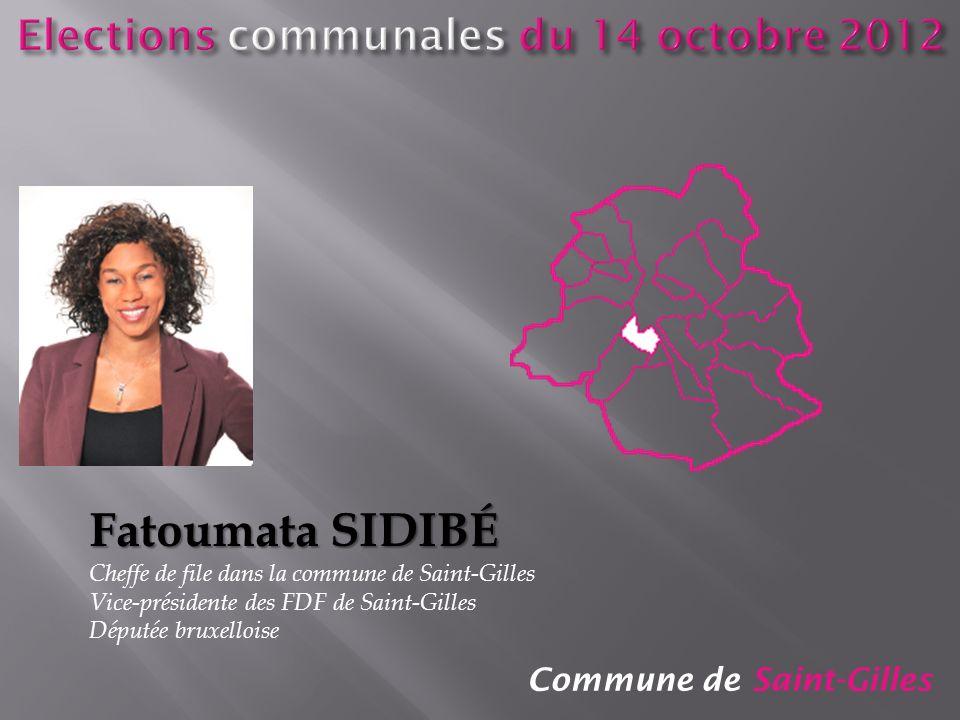 Commune de Saint-Gilles Fatoumata SIDIBÉ Cheffe de file dans la commune de Saint-Gilles Vice-présidente des FDF de Saint-Gilles Députée bruxelloise