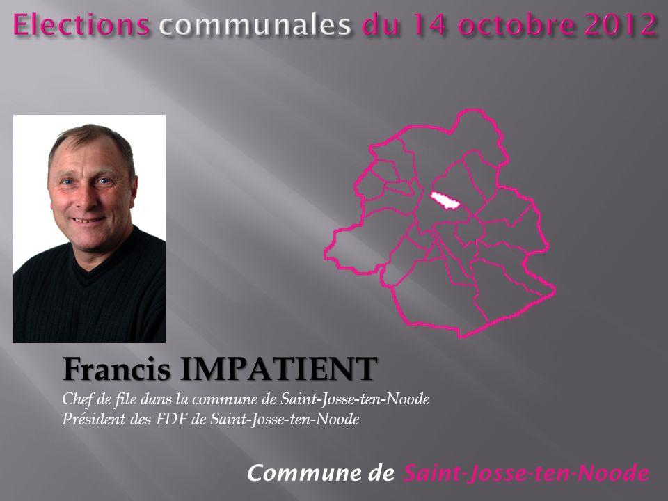 Commune de Saint-Josse-ten-Noode Francis IMPATIENT Chef de file dans la commune de Saint-Josse-ten-Noode Président des FDF de Saint-Josse-ten-Noode