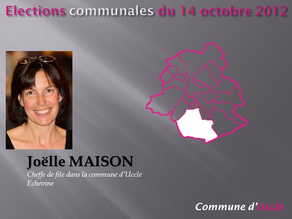 Commune dUccle Joëlle MAISON Cheffe de file dans la commune dUccle Echevine