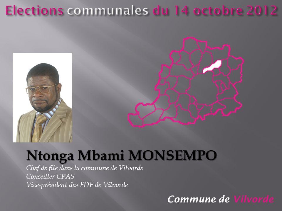 Commune de Vilvorde Ntonga Mbami MONSEMPO Chef de file dans la commune de Vilvorde Conseiller CPAS Vice-président des FDF de Vilvorde