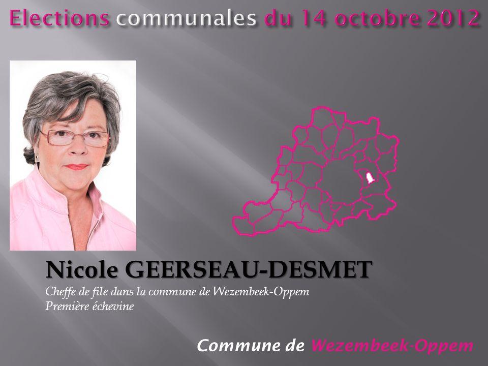 Commune de Wezembeek-Oppem Nicole GEERSEAU-DESMET Cheffe de file dans la commune de Wezembeek-Oppem Première échevine