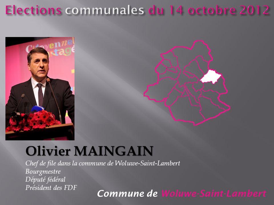 Commune de Woluwe-Saint-Lambert Olivier MAINGAIN Chef de file dans la commune de Woluwe-Saint-Lambert Bourgmestre Député fédéral Président des FDF