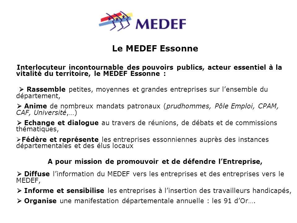 Le MEDEF Essonne Interlocuteur incontournable des pouvoirs publics, acteur essentiel à la vitalité du territoire, le MEDEF Essonne : Rassemble petites