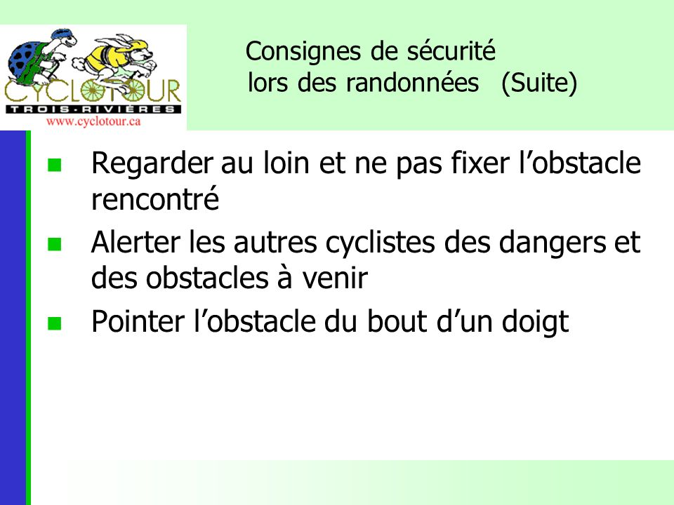 Regarder au loin et ne pas fixer lobstacle rencontré Alerter les autres cyclistes des dangers et des obstacles à venir Pointer lobstacle du bout dun d