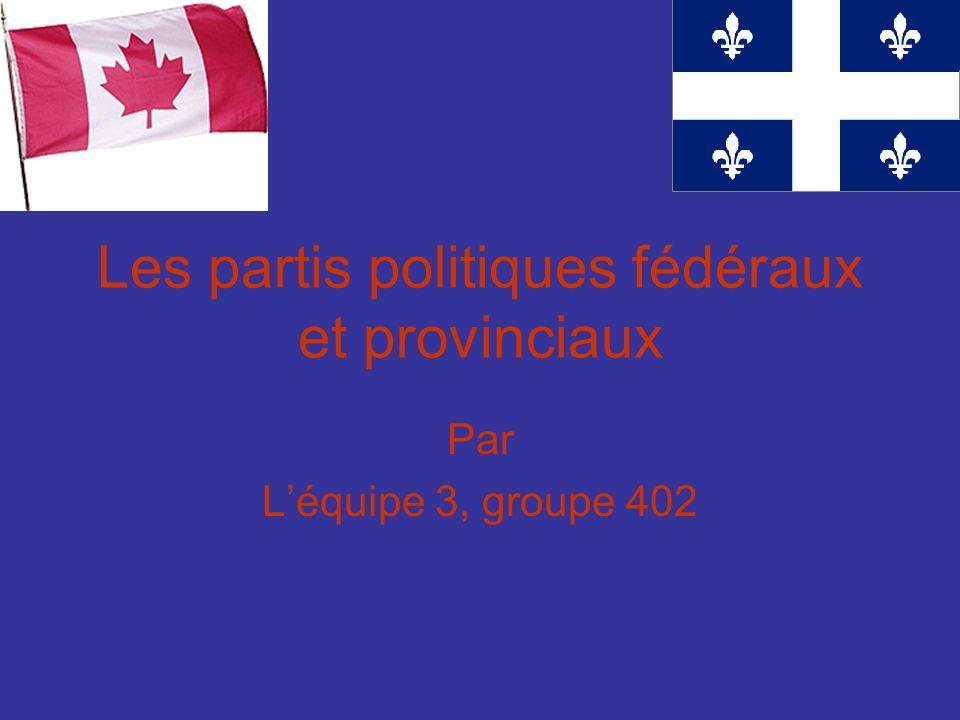 Les partis politiques fédéraux et provinciaux Par Léquipe 3, groupe 402