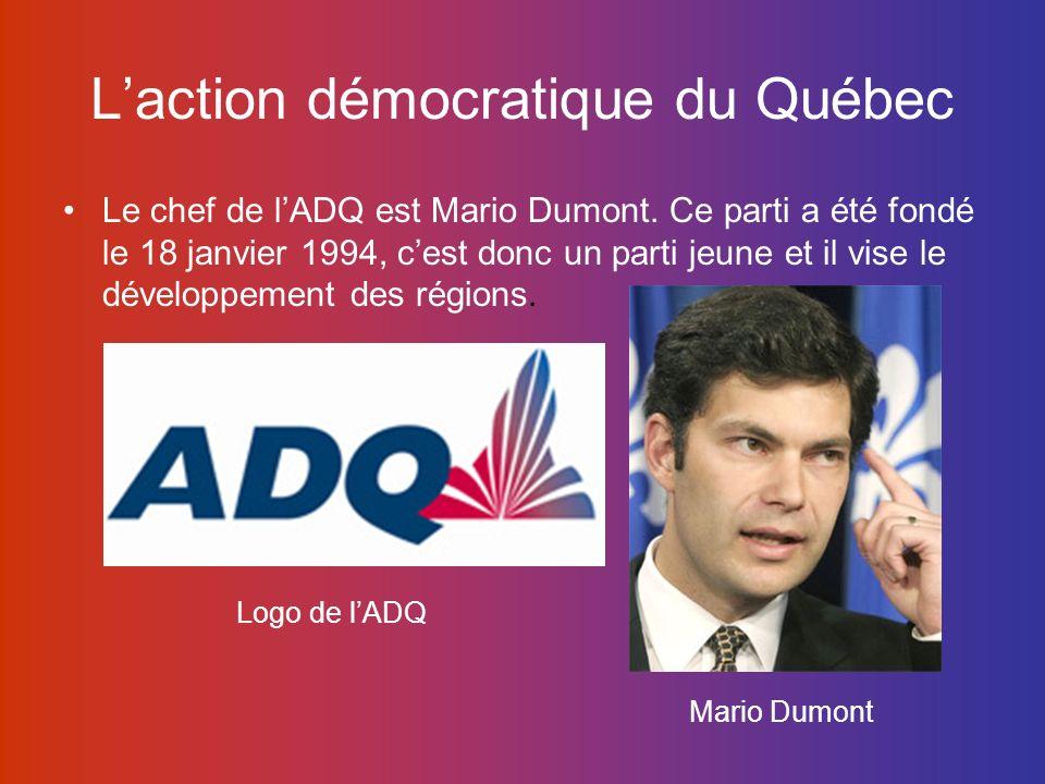 Laction démocratique du Québec Le chef de lADQ est Mario Dumont. Ce parti a été fondé le 18 janvier 1994, cest donc un parti jeune et il vise le dével
